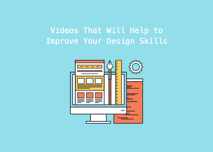 8 Videos That Will Help to Improve Your Design Skills
