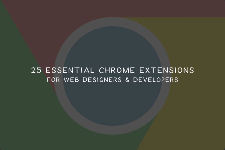 25 Essential Chrome Extensions for Web Designers & Developers