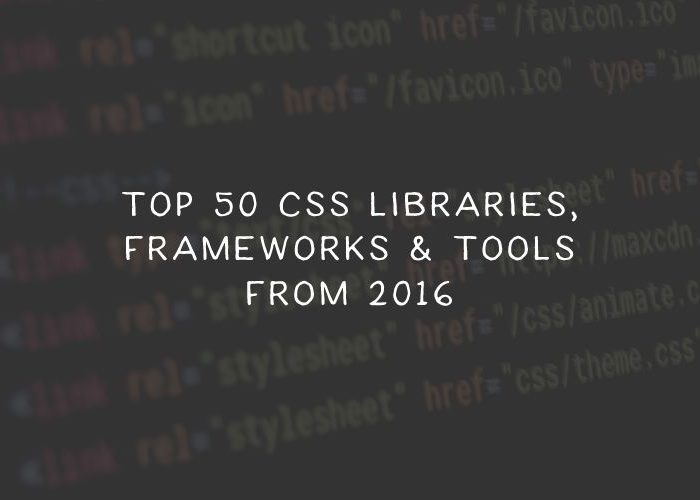 Top 50 CSS Libraries, Frameworks and Tools for 2016