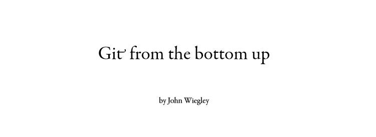 Git From The Bottom Up by John Wiegley Free Books for Designers and Developers