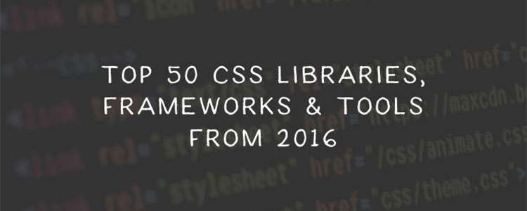 Top 50 CSS Libraries, Frameworks and Tools from 2016