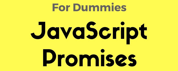 JavaScript Promises for Dummies