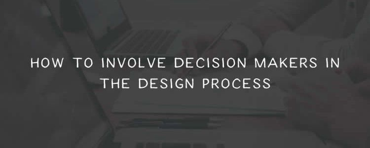 How to Involve Decision Makers in the Design Process
