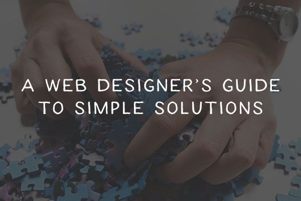 A Web Designer's Guide to Simple Solutions