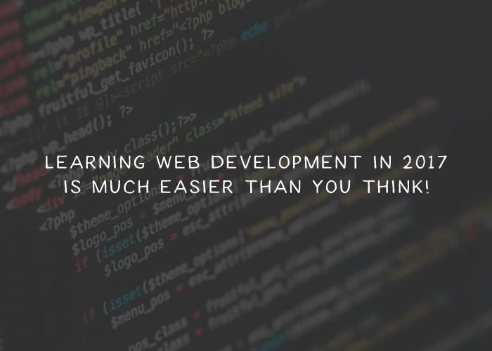 Learning Web Development in 2017 is Much Easier than You Think!