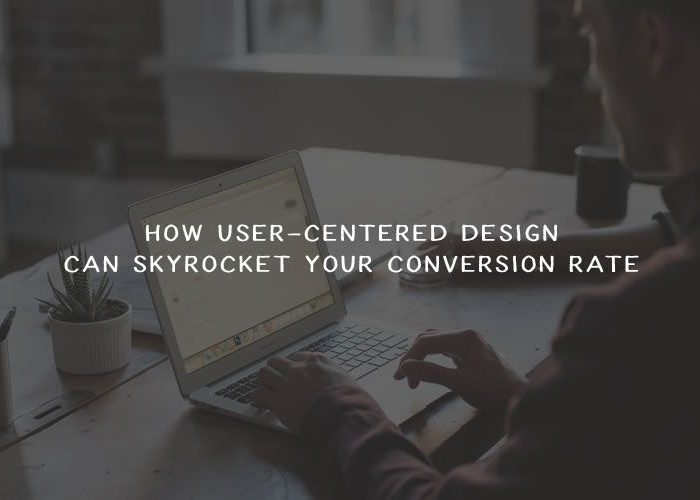How User-Centered Design Skyrockets Conversion Rate