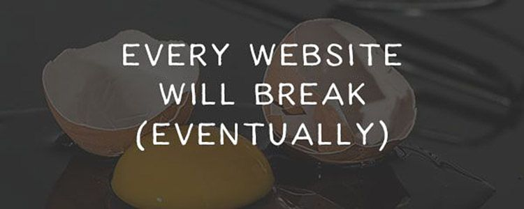 Every Website Will Break (Eventually)