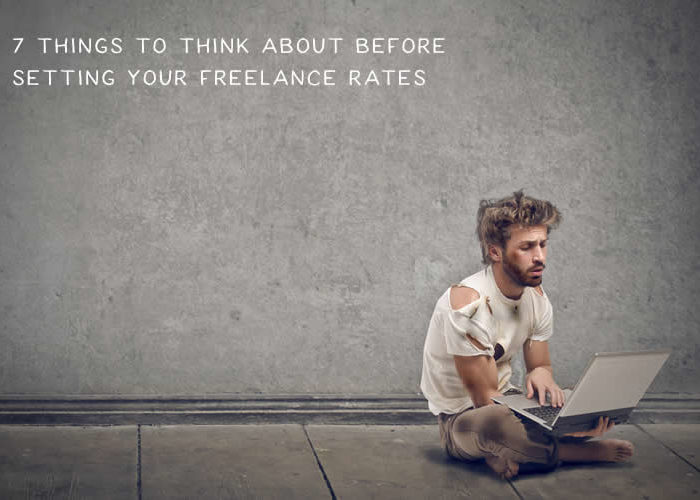 7 Things to Think About Before Setting Your Freelance Rates