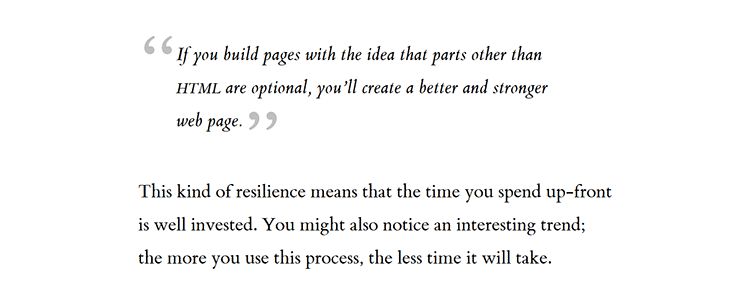 If you build pages with the idea that parts other than HTML are optional, you'll create a better and stronger web page.