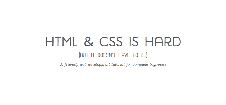 HTML & CSS Is Hard (But it doesn't have to be)
