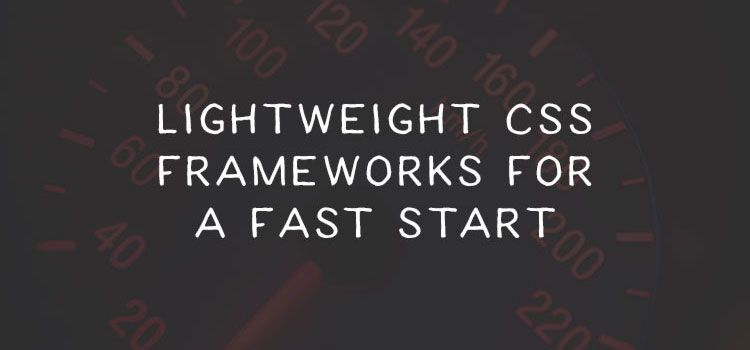 10 Free Lightweight CSS Frameworks for a Fast Start