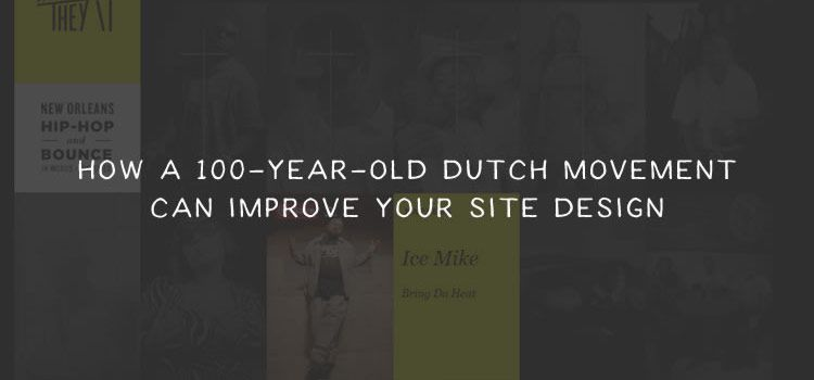 How a 100-Year-Old Dutch Movement Can Improve Your Site Design