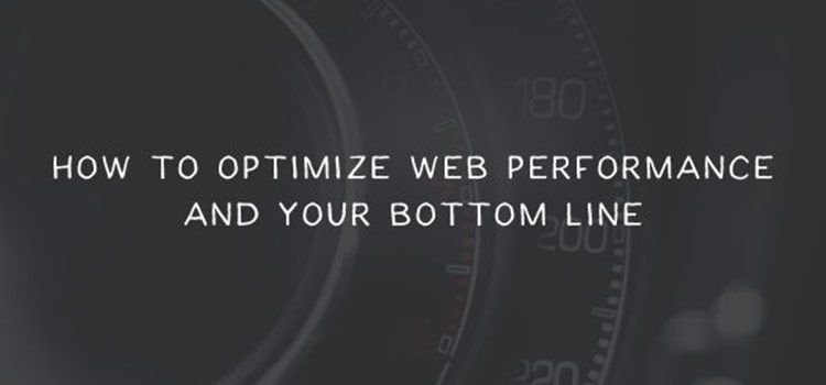 How to Optimize Web Performance and Your Bottom Line