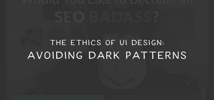 The Ethics of UI Design: Avoiding Dark Patterns