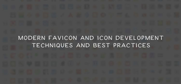 Modern Favicon and Icon Development Techniques and Best Practices