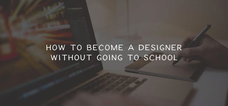 How to Become a Designer Without Going to School