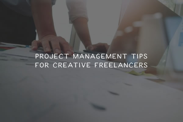 Project Management Tips for Creative Freelancers
