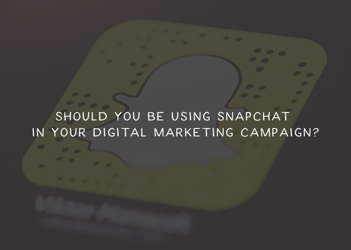 Should You Be Using Snapchat in Your Digital Marketing Campaign?