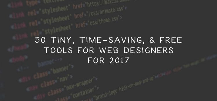 50 Tiny, Time-Saving, and Free Tools for Web Designers for 2017