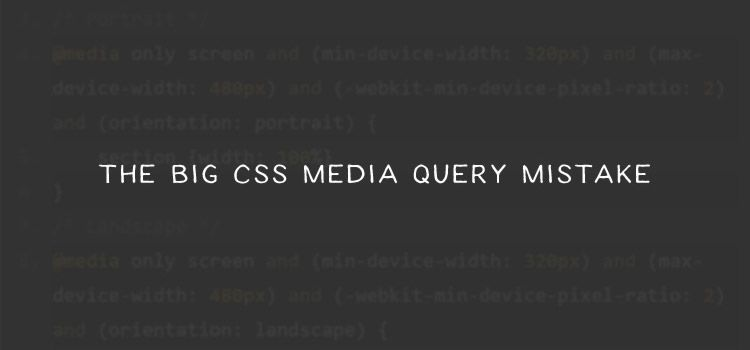 The Big CSS Media Query Mistake