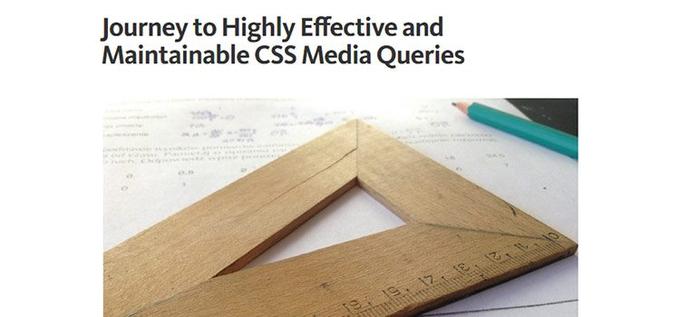 Journey to Highly Effective and Maintainable CSS Media Queries