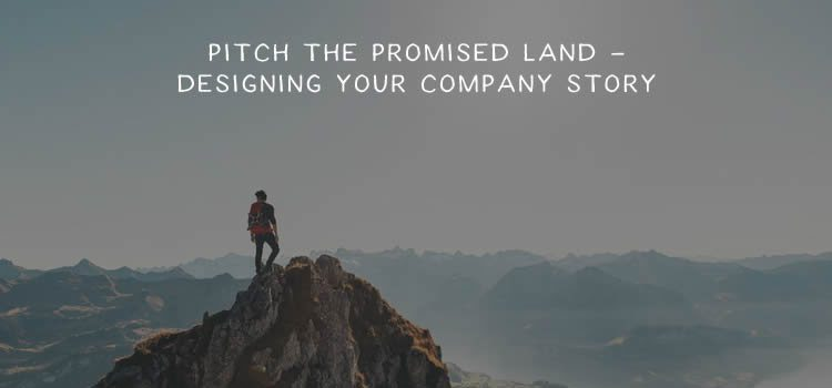 Pitch the Promised Land – Designing Your Company Story