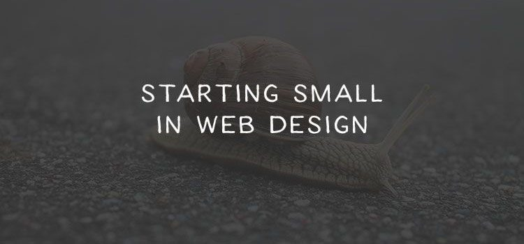 Starting Small in Web Design