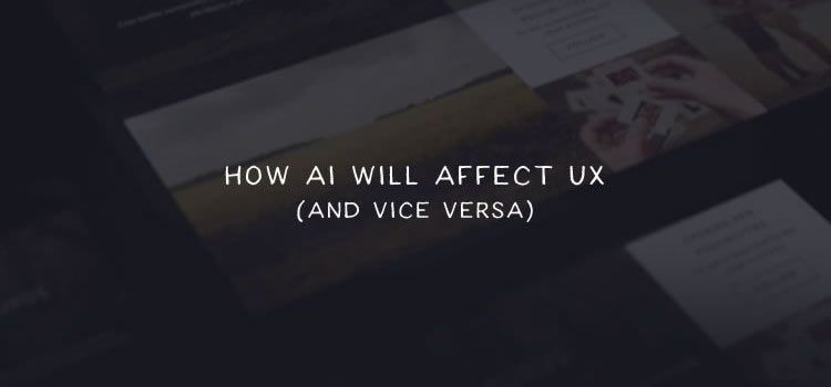How AI Will Affect UX (And Vice Versa)