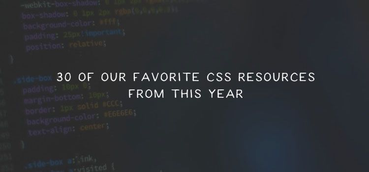 30 of Our Favorite CSS Resources from This Year