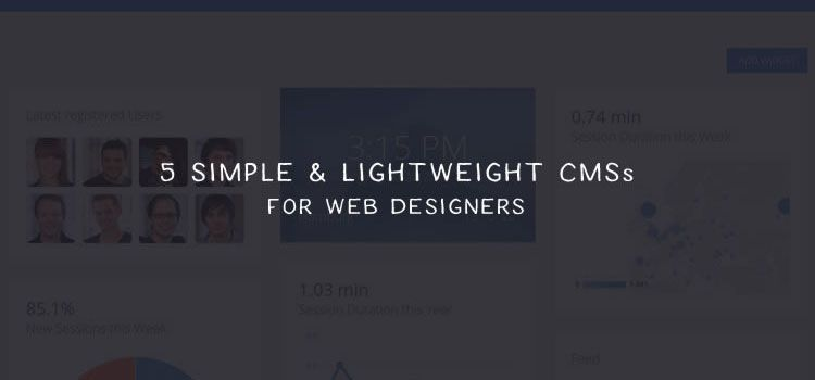 5 Simple & Lightweight Content Management Systems for Web Designers