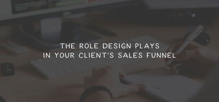 The Role Design Plays in Your Client's Sales Funnel
