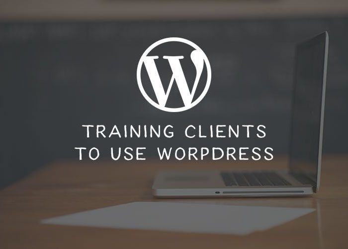 How to Train Your Clients to Use WordPress