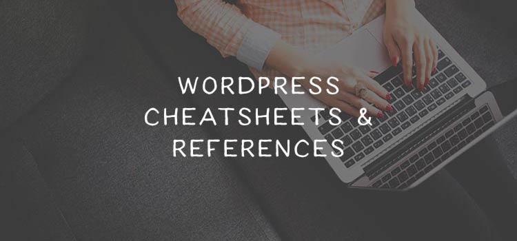40 Cheatsheets & Reference Guides for WordPress