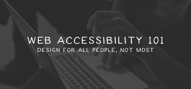 Web Accessibility 101: Design for All People Not Most