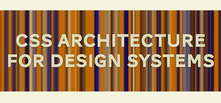 CSS Architecture for Design Systems