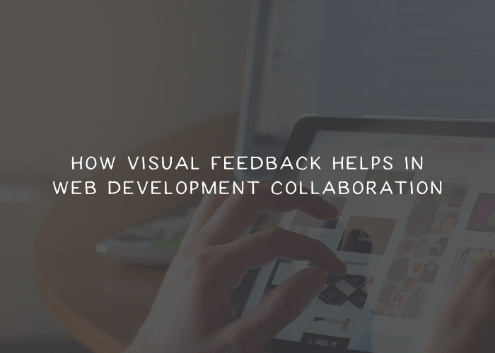 How Visual Feedback Helps Collaboration in Web Development