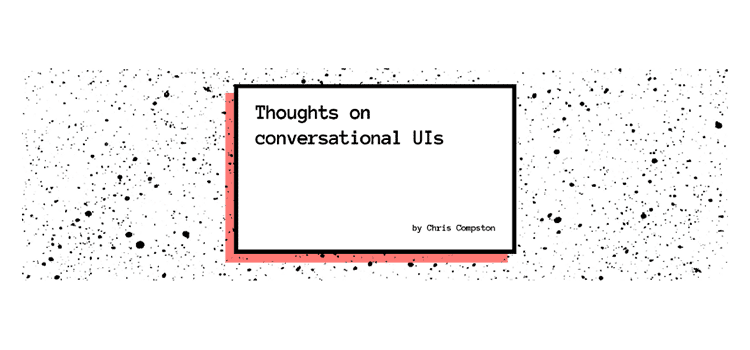 Thoughts on Conversational UIs