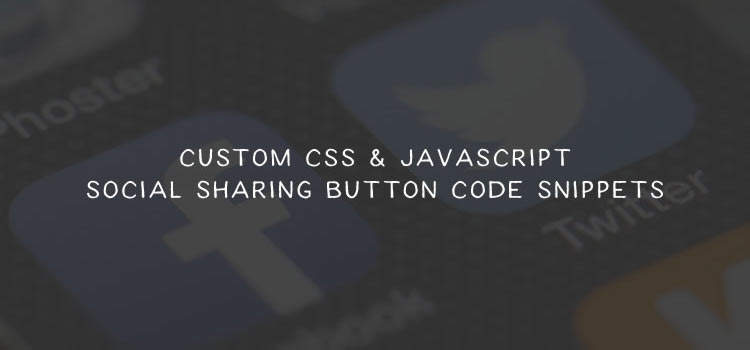 9 Custom CSS & JavaScript Social Sharing Button Code Snippets