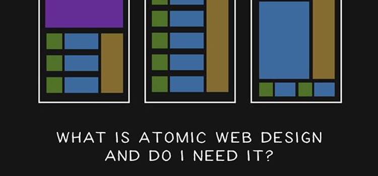 What Is Atomic Web Design and Do I Need It?
