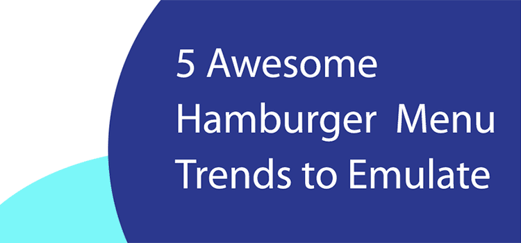 5 Amazing Hamburger Menu Trends to Emulate