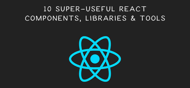 10 Super-Useful React Components, Libraries & Tools