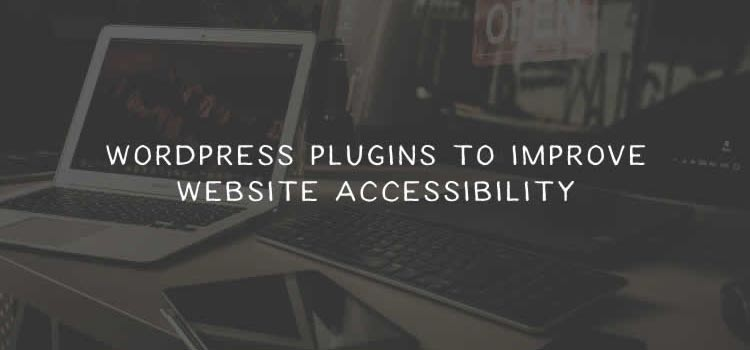 WordPress Plugins to Improve Website Accessibility