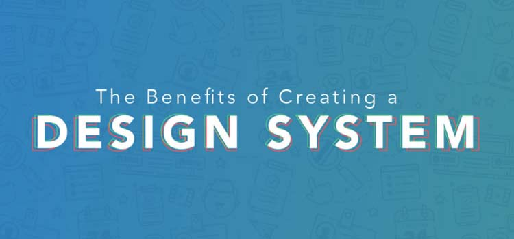 The Benefits of Creating a Design System
