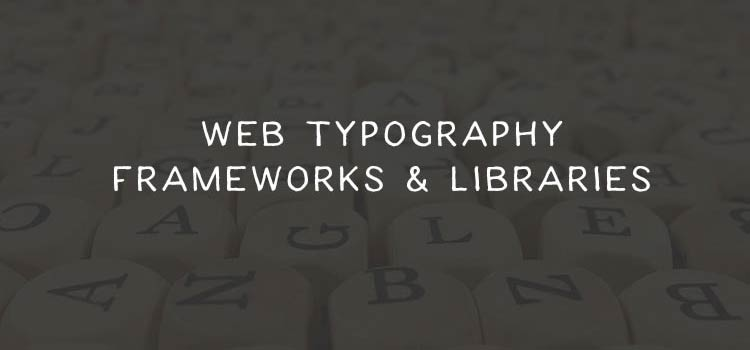 10 Useful Web Typography Frameworks and Libraries