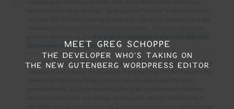 Meet Greg Schoppe: The Developer Who's Taking on Gutenberg
