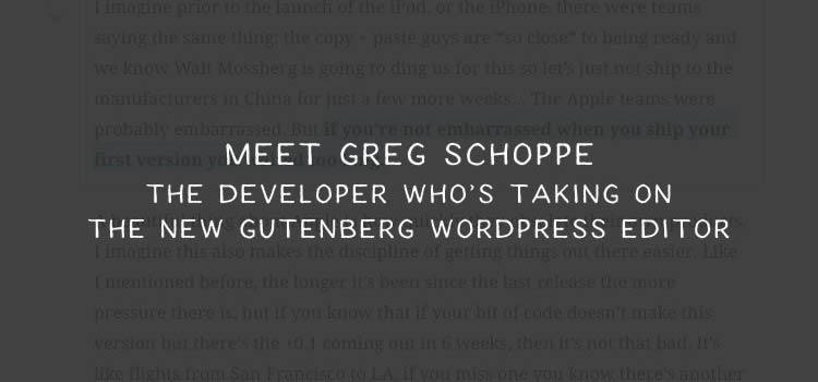 Meet Greg Schoppe: The Developer Who's Taking on Gutenberg