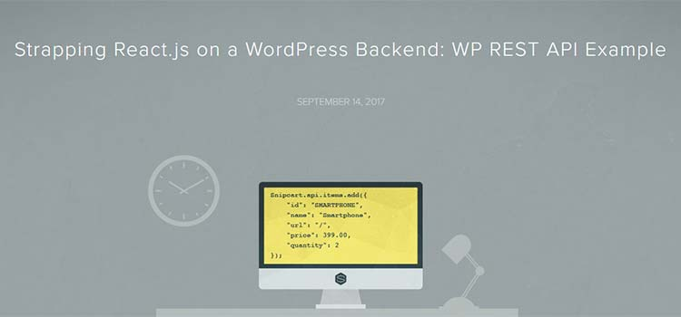 Strapping React.js on a WordPress Backend: WP REST API Example