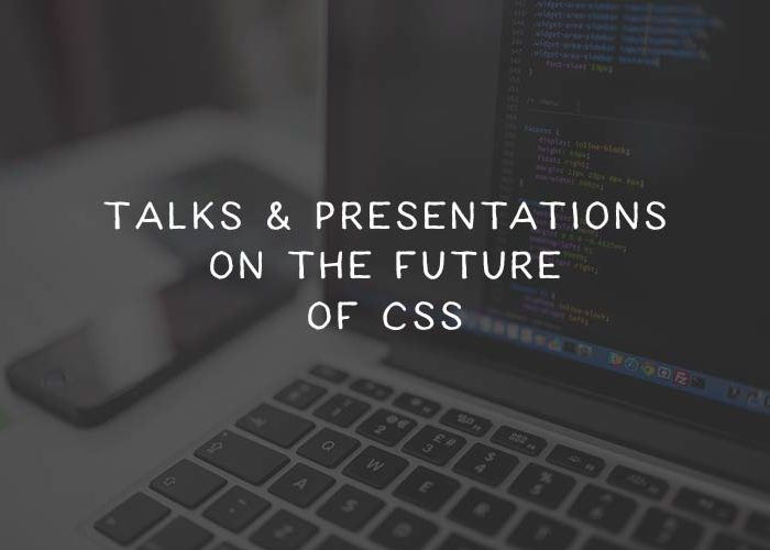 10 Talks & Presentations on the Future of CSS
