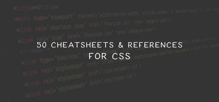 50 Cheatsheets, References and Guides for CSS