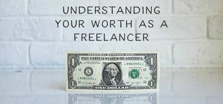 Understanding Your Worth as a Freelancer